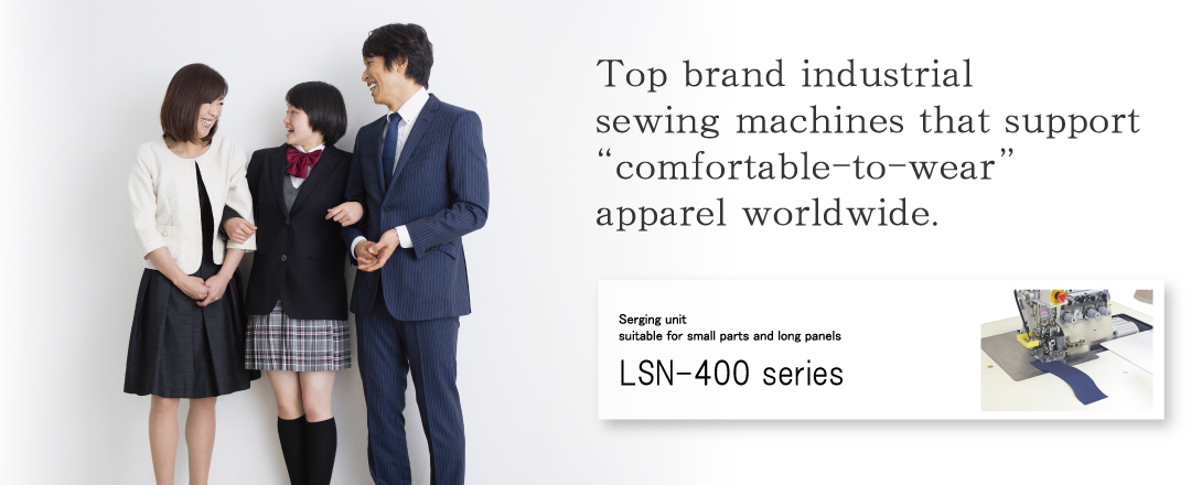 "Top brand industrial sewing machines that support ""comfortable-to-wear"" apparel worldwide"